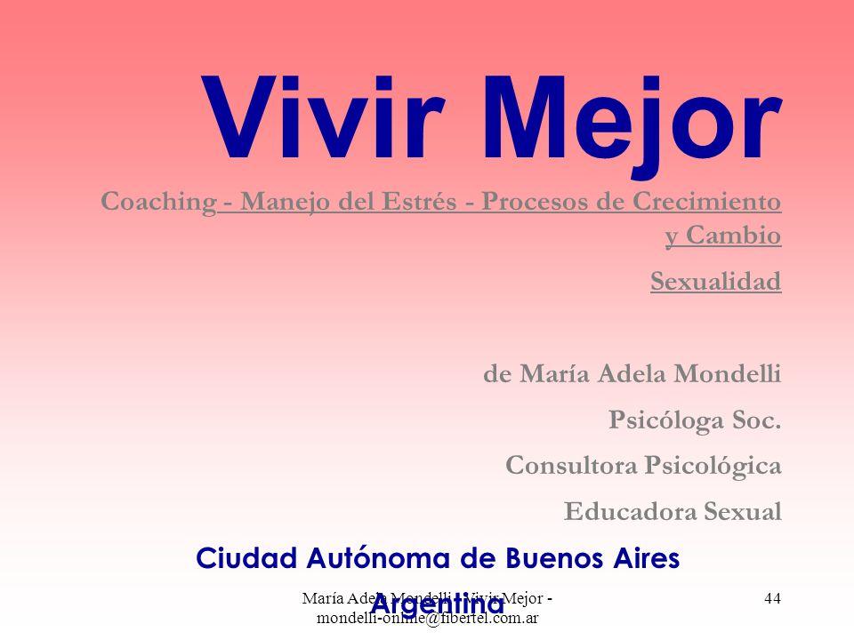 María Adela Mondelli - Vivir Mejor - mondelli-online@fibertel.com.ar 44 Vivir Mejor Coaching - Manejo del Estrés - Procesos de Crecimiento y Cambio Se
