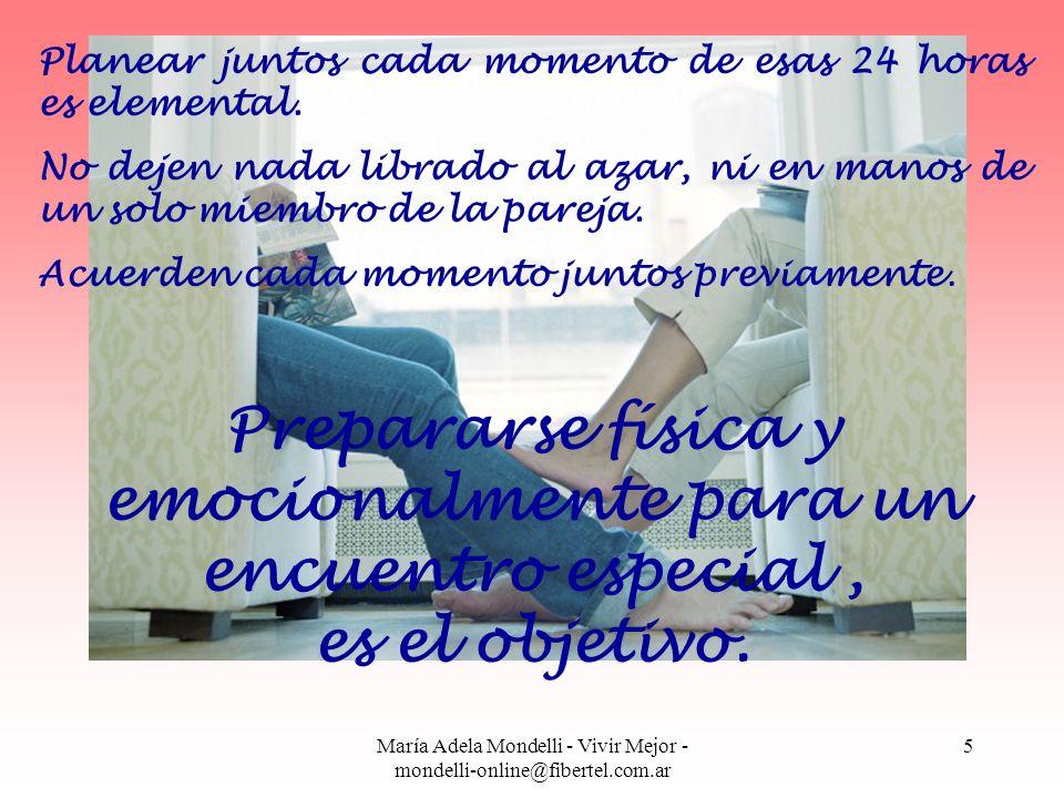María Adela Mondelli - Vivir Mejor - mondelli-online@fibertel.com.ar 5 Planear juntos cada momento de esas 24 horas es elemental. No dejen nada librad