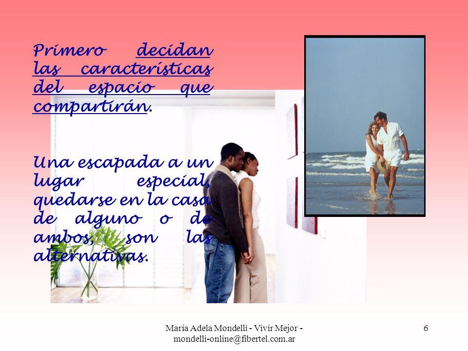 María Adela Mondelli - Vivir Mejor - mondelli-online@fibertel.com.ar 6 Primero decidan las características del espacio que compartirán. Una escapada a