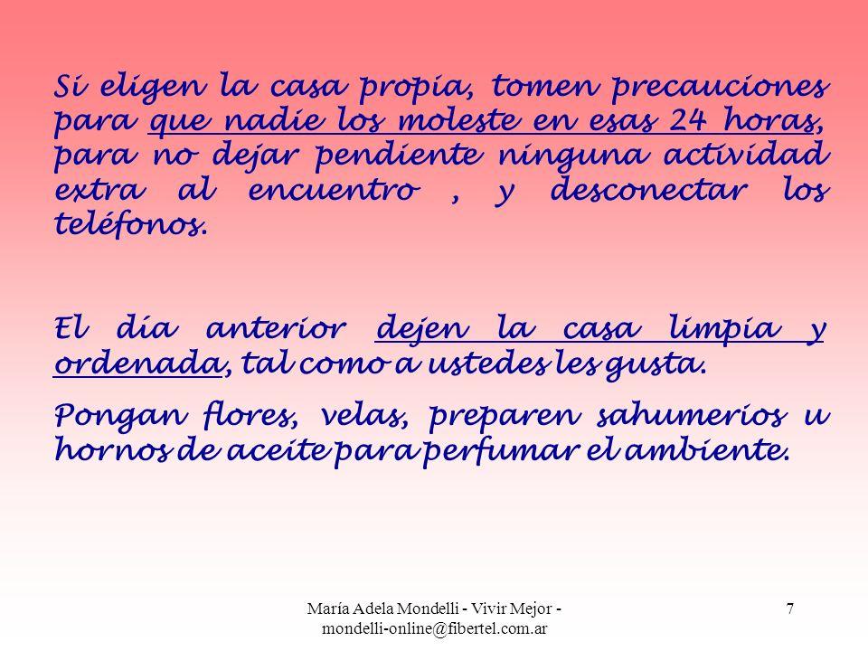 María Adela Mondelli - Vivir Mejor - mondelli-online@fibertel.com.ar 7 Si eligen la casa propia, tomen precauciones para que nadie los moleste en esas