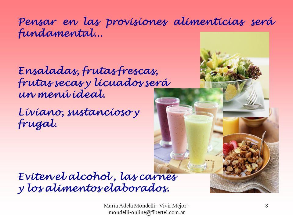 María Adela Mondelli - Vivir Mejor - mondelli-online@fibertel.com.ar 8 Pensar en las provisiones alimenticias será fundamental... Ensaladas, frutas fr