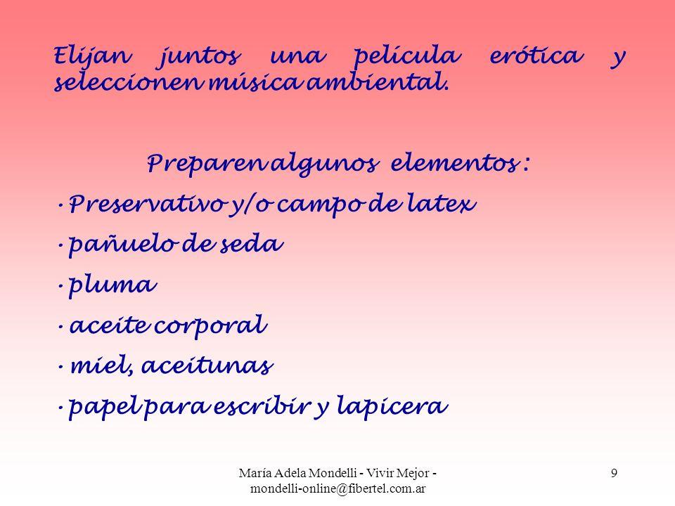 María Adela Mondelli - Vivir Mejor - mondelli-online@fibertel.com.ar 9 Elijan juntos una película erótica y seleccionen música ambiental. Preparen alg