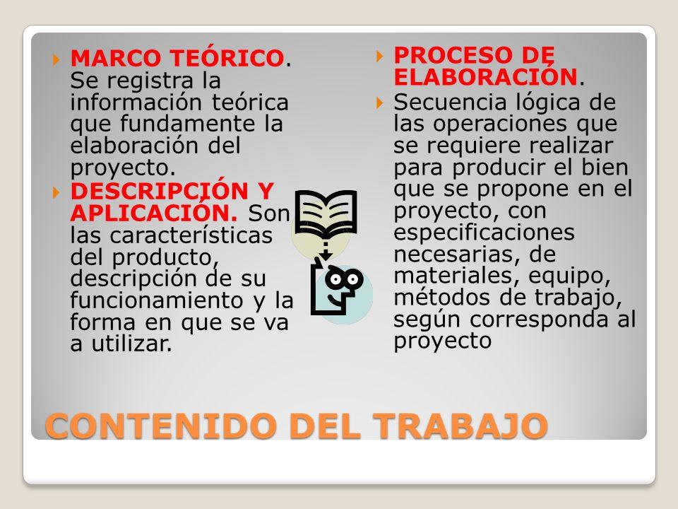 CONTENIDO DEL TRABAJO MARCO TEÓRICO. Se registra la información teórica que fundamente la elaboración del proyecto. DESCRIPCIÓN Y APLICACIÓN. Son las