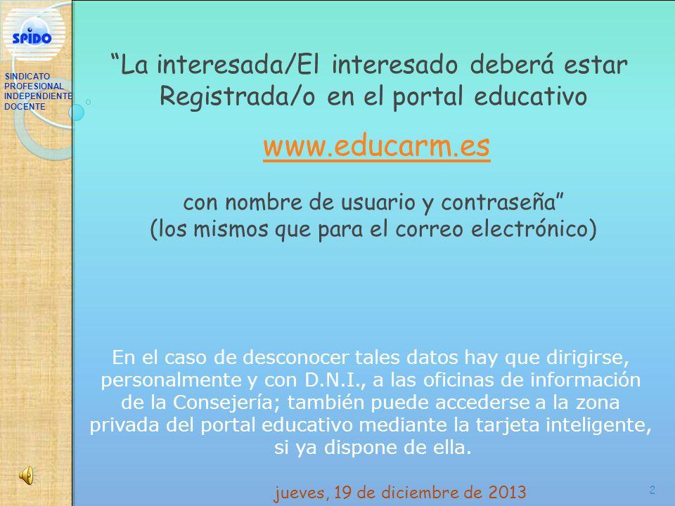 2 La interesada/El interesado deberá estar Registrada/o en el portal educativo www.educarm.es con nombre de usuario y contraseña (los mismos que para