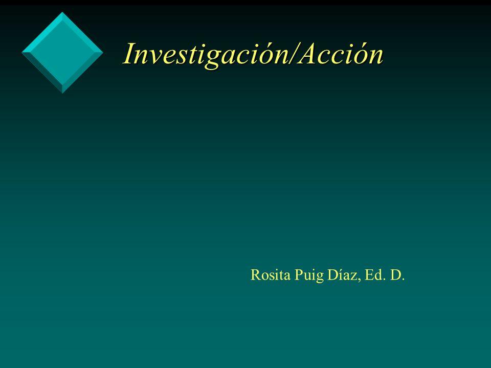Investigación/Acción Rosita Puig Díaz, Ed. D.