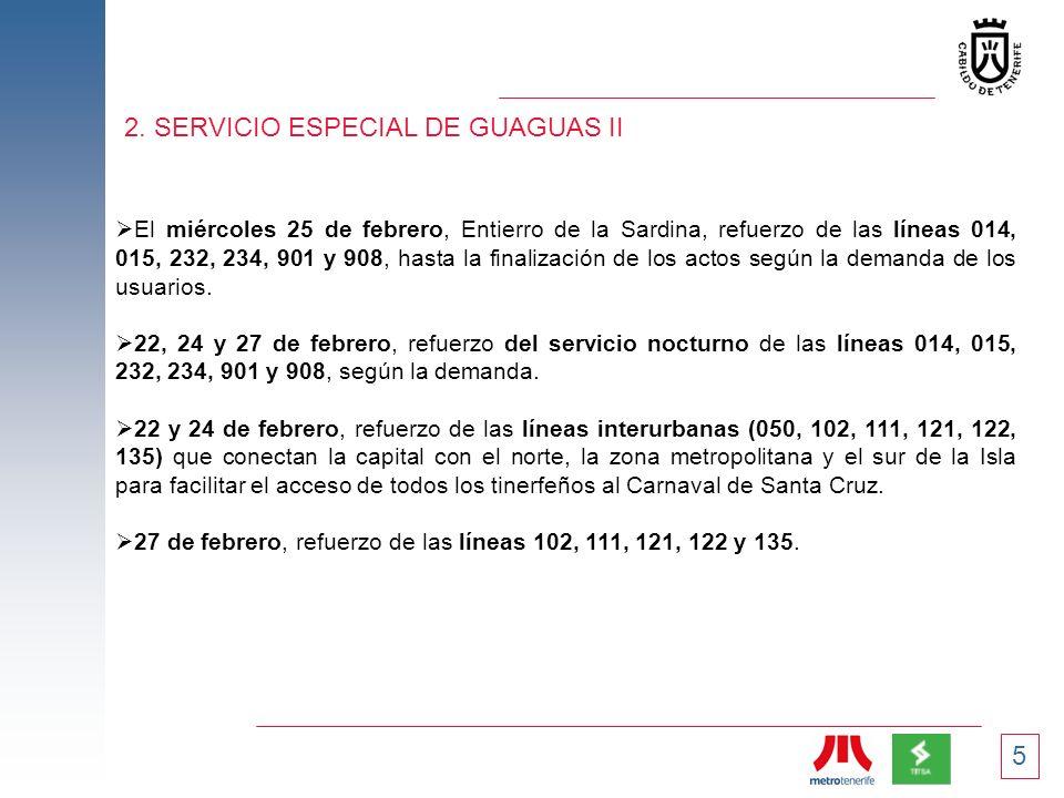 5 2. SERVICIO ESPECIAL DE GUAGUAS II El miércoles 25 de febrero, Entierro de la Sardina, refuerzo de las líneas 014, 015, 232, 234, 901 y 908, hasta l