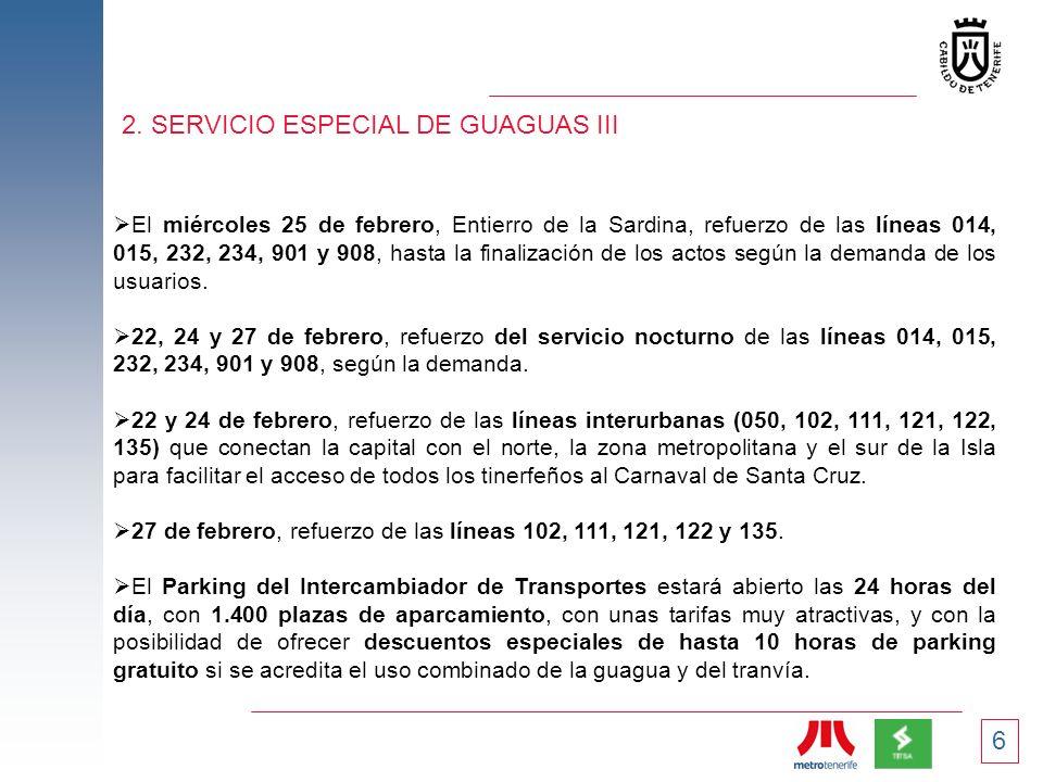 6 2. SERVICIO ESPECIAL DE GUAGUAS III El miércoles 25 de febrero, Entierro de la Sardina, refuerzo de las líneas 014, 015, 232, 234, 901 y 908, hasta