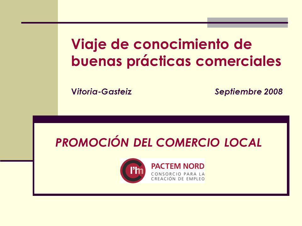 Viaje de conocimiento de buenas prácticas comerciales V itoria-Gasteiz Septiembre 2008 PROMOCIÓN DEL COMERCIO LOCAL