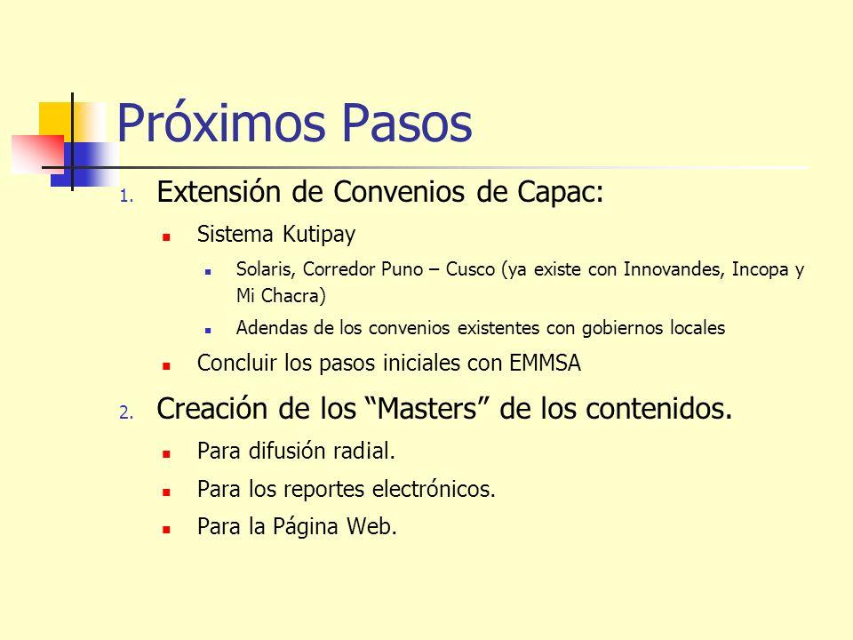 Próximos Pasos 1. Extensión de Convenios de Capac: Sistema Kutipay Solaris, Corredor Puno – Cusco (ya existe con Innovandes, Incopa y Mi Chacra) Adend