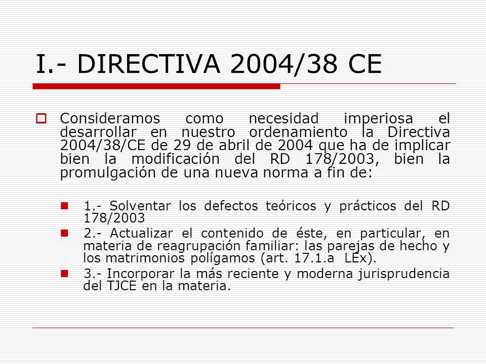 I.- DIRECTIVA 2004/38 CE Consideramos como necesidad imperiosa el desarrollar en nuestro ordenamiento la Directiva 2004/38/CE de 29 de abril de 2004 q