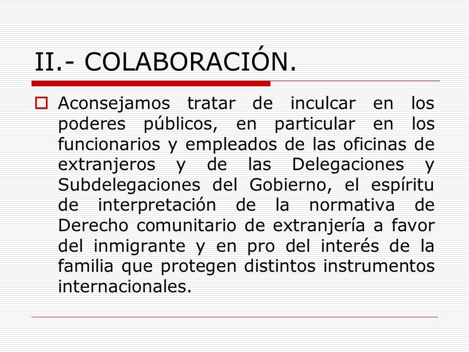 II.- COLABORACIÓN. Aconsejamos tratar de inculcar en los poderes públicos, en particular en los funcionarios y empleados de las oficinas de extranjero