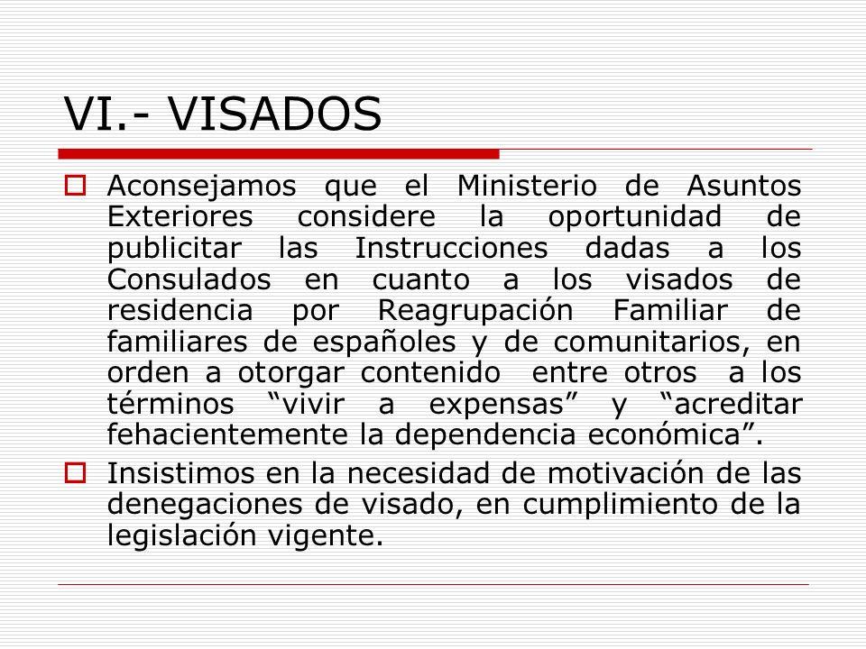 VI.- VISADOS Aconsejamos que el Ministerio de Asuntos Exteriores considere la oportunidad de publicitar las Instrucciones dadas a los Consulados en cu