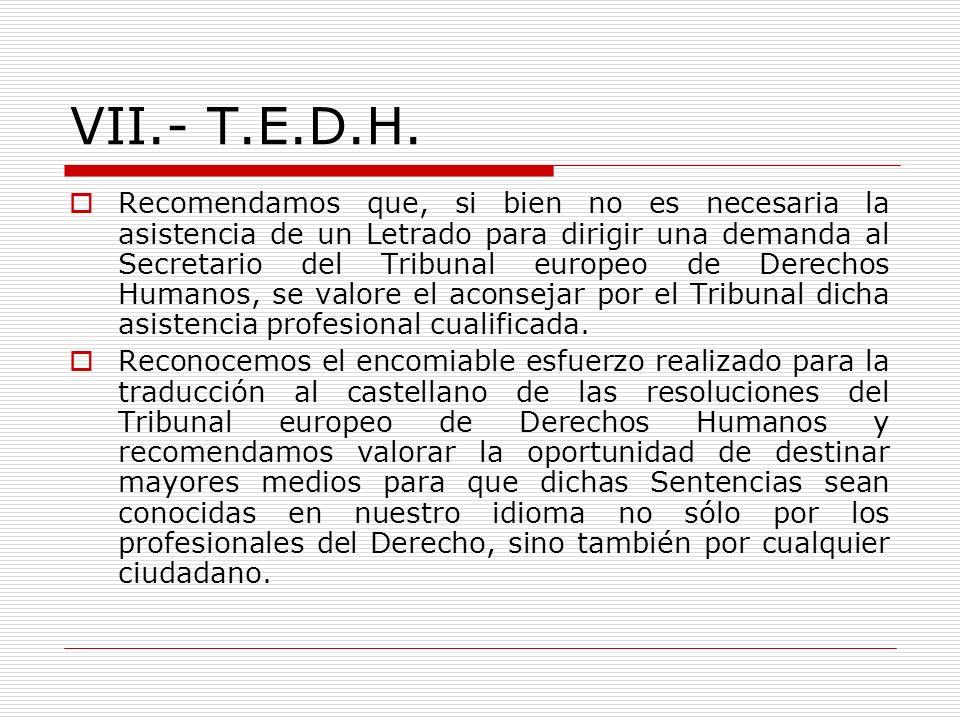 VII.- T.E.D.H. Recomendamos que, si bien no es necesaria la asistencia de un Letrado para dirigir una demanda al Secretario del Tribunal europeo de De