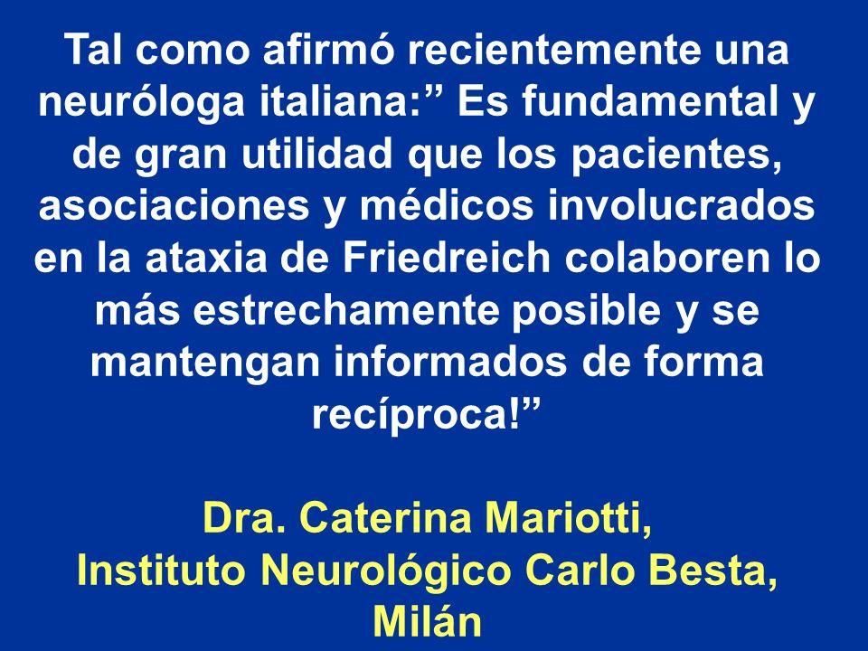 Tal como afirmó recientemente una neuróloga italiana: Es fundamental y de gran utilidad que los pacientes, asociaciones y médicos involucrados en la a