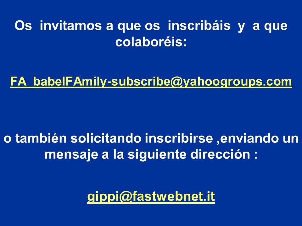 Os invitamos a que os inscribáis y a que colaboréis: FA_babelFAmily-subscribe@yahoogroups.com o también solicitando inscribirse,enviando un mensaje a