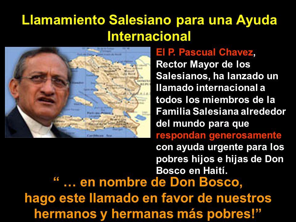 Llamamiento Salesiano para una Ayuda Internacional El P. Pascual Chavez, Rector Mayor de los Salesianos, ha lanzado un llamado internacional a todos l