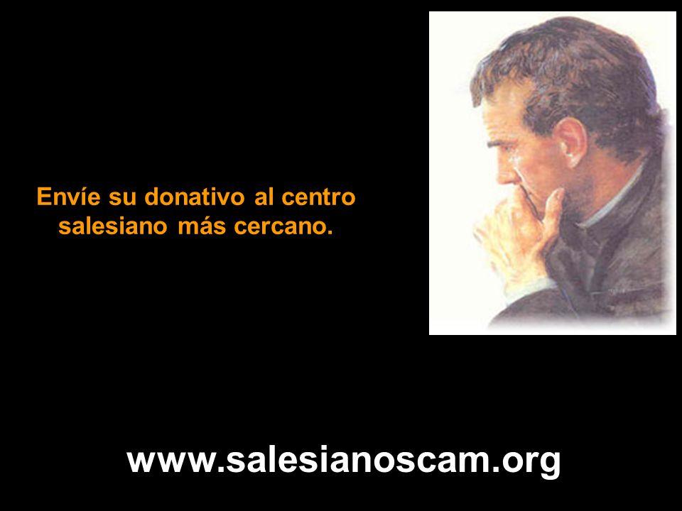 Envíe su donativo al centro salesiano más cercano. www.salesianoscam.org