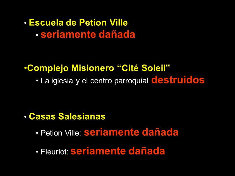 Escuela de Petion Ville seriamente dañada Complejo Misionero Cité Soleil La iglesia y el centro parroquial destruidos Casas Salesianas Petion Ville: s