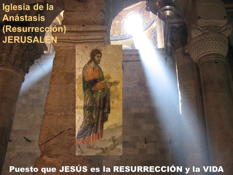 Puesto que JESÚS es la RESURRECCIÓN y la VIDA Iglesia de la Anástasis (Resurrección) JERUSALÉN