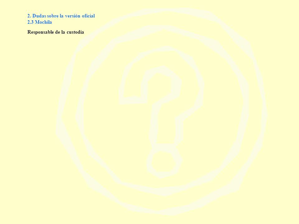 2. Dudas sobre la versión oficial 2.3 Mochila Responsable de la custodia