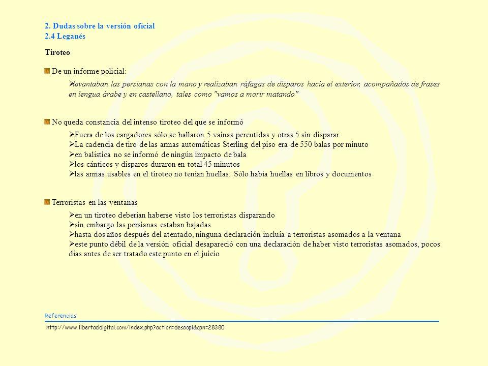 2. Dudas sobre la versión oficial 2.4 Leganés Tiroteo De un informe policial: levantaban las persianas con la mano y realizaban ráfagas de disparos ha