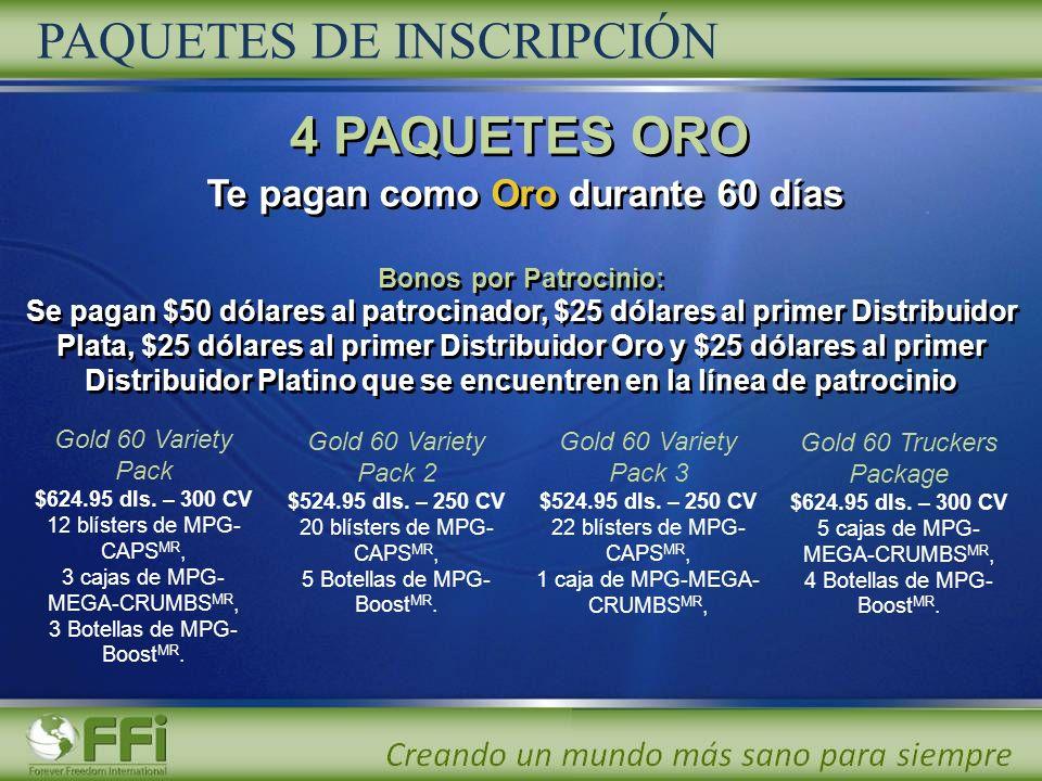 4 PAQUETES ORO Te pagan como Oro durante 60 días Bonos por Patrocinio: Se pagan $50 dólares al patrocinador, $25 dólares al primer Distribuidor Plata,