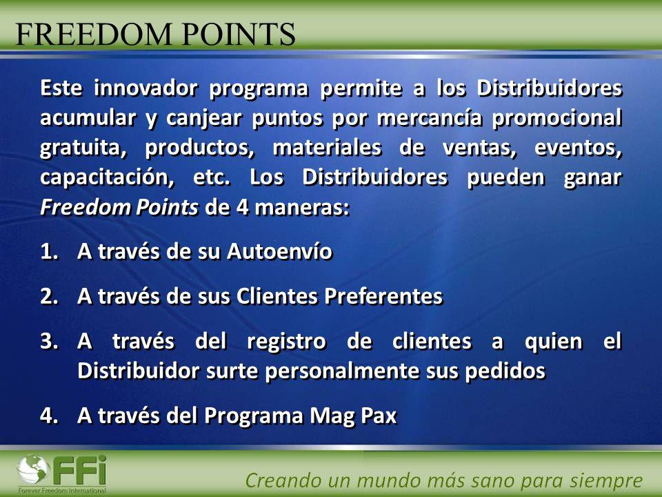 FREEDOM POINTS Este innovador programa permite a los Distribuidores acumular y canjear puntos por mercancía promocional gratuita, productos, materiale