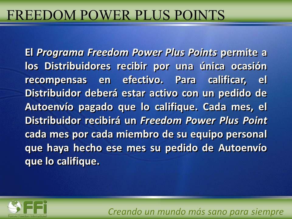 FREEDOM POWER PLUS POINTS El Programa Freedom Power Plus Points permite a los Distribuidores recibir por una única ocasión recompensas en efectivo. Pa