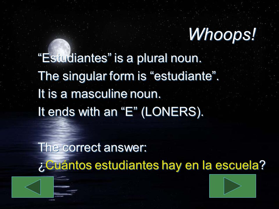 Whoops. Estudiantes is a plural noun. The singular form is estudiante.