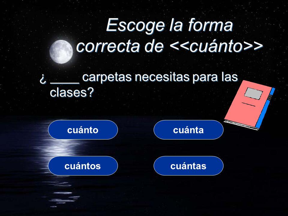 Escoge la forma correcta de > ¿ ____ carpetas necesitas para las clases.