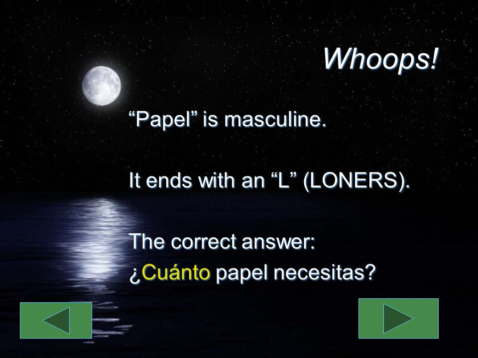 Whoops. Papel is masculine. It ends with an L (LONERS).