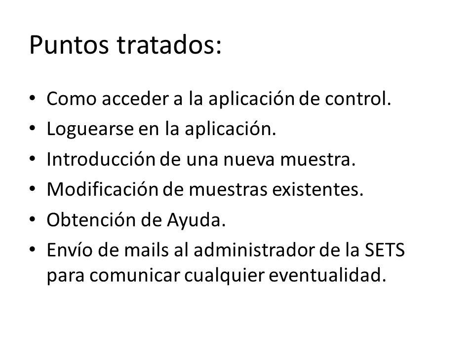 Puntos tratados: Como acceder a la aplicación de control. Loguearse en la aplicación. Introducción de una nueva muestra. Modificación de muestras exis