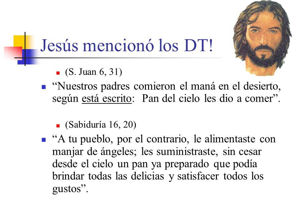 Jesús mencionó los DT! (S. Juan 6, 31) Nuestros padres comieron el maná en el desierto, según está escrito: Pan del cielo les dio a comer. (Sabiduría
