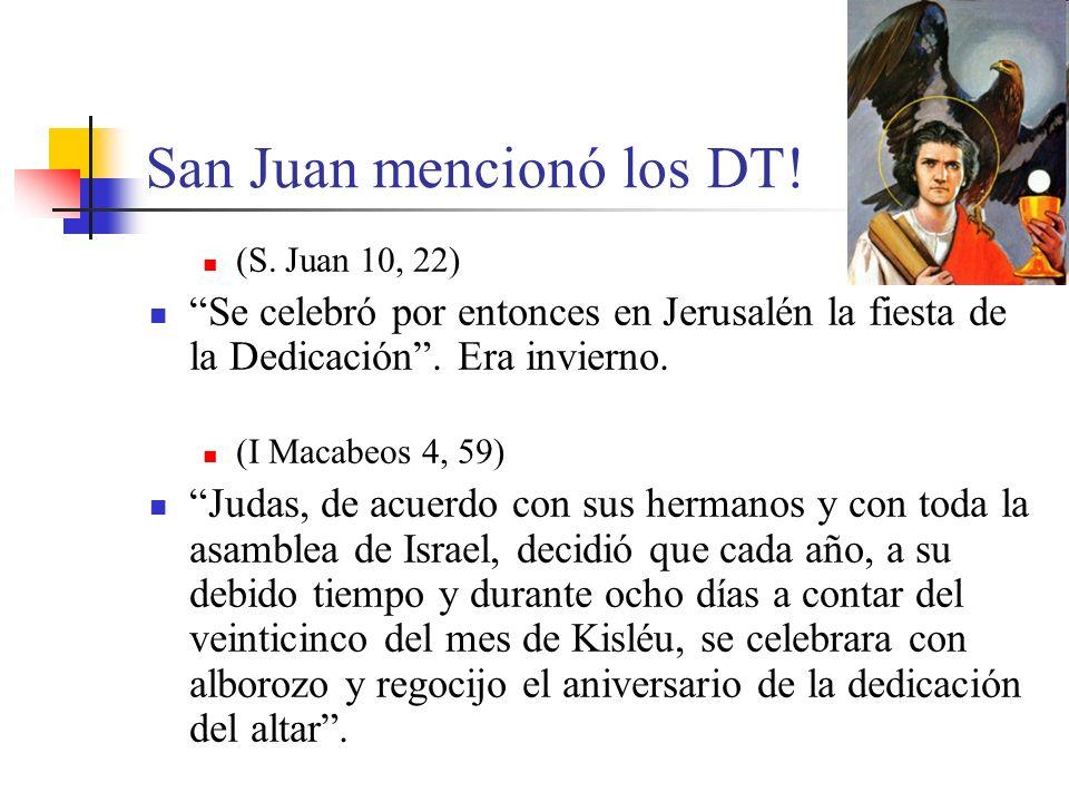 San Juan mencionó los DT! (S. Juan 10, 22) Se celebró por entonces en Jerusalén la fiesta de la Dedicación. Era invierno. (I Macabeos 4, 59) Judas, de