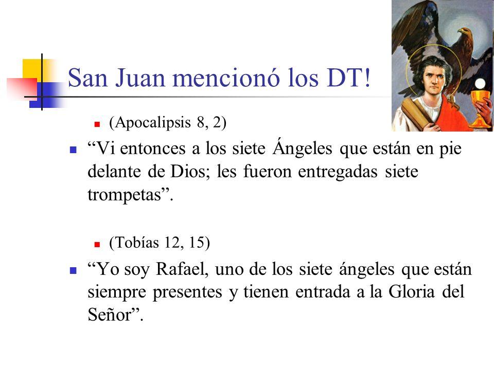 San Juan mencionó los DT! (Apocalipsis 8, 2) Vi entonces a los siete Ángeles que están en pie delante de Dios; les fueron entregadas siete trompetas.