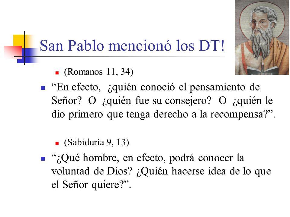 San Pablo mencionó los DT! (Romanos 11, 34) En efecto, ¿quién conoció el pensamiento de Señor? O ¿quién fue su consejero? O ¿quién le dio primero que