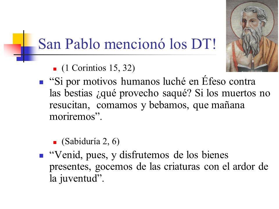 San Pablo mencionó los DT! (1 Corintios 15, 32) Si por motivos humanos luché en Éfeso contra las bestias ¿qué provecho saqué? Si los muertos no resuci