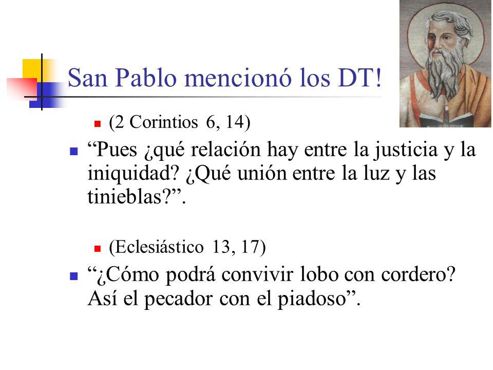 San Pablo mencionó los DT! (2 Corintios 6, 14) Pues ¿qué relación hay entre la justicia y la iniquidad? ¿Qué unión entre la luz y las tinieblas?. (Ecl