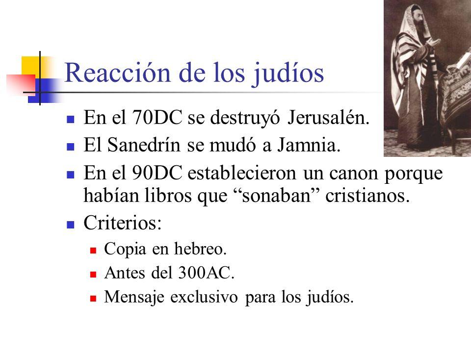 En el 70DC se destruyó Jerusalén. El Sanedrín se mudó a Jamnia. En el 90DC establecieron un canon porque habían libros que sonaban cristianos. Criteri