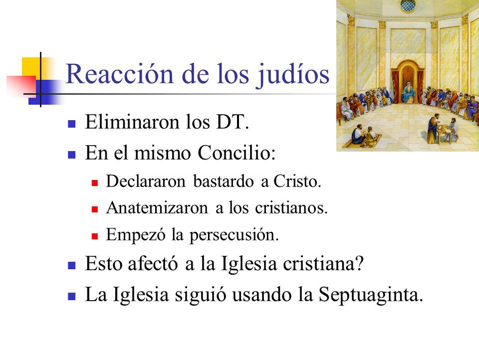 Reacción de los judíos Eliminaron los DT. En el mismo Concilio: Declararon bastardo a Cristo. Anatemizaron a los cristianos. Empezó la persecusión. Es