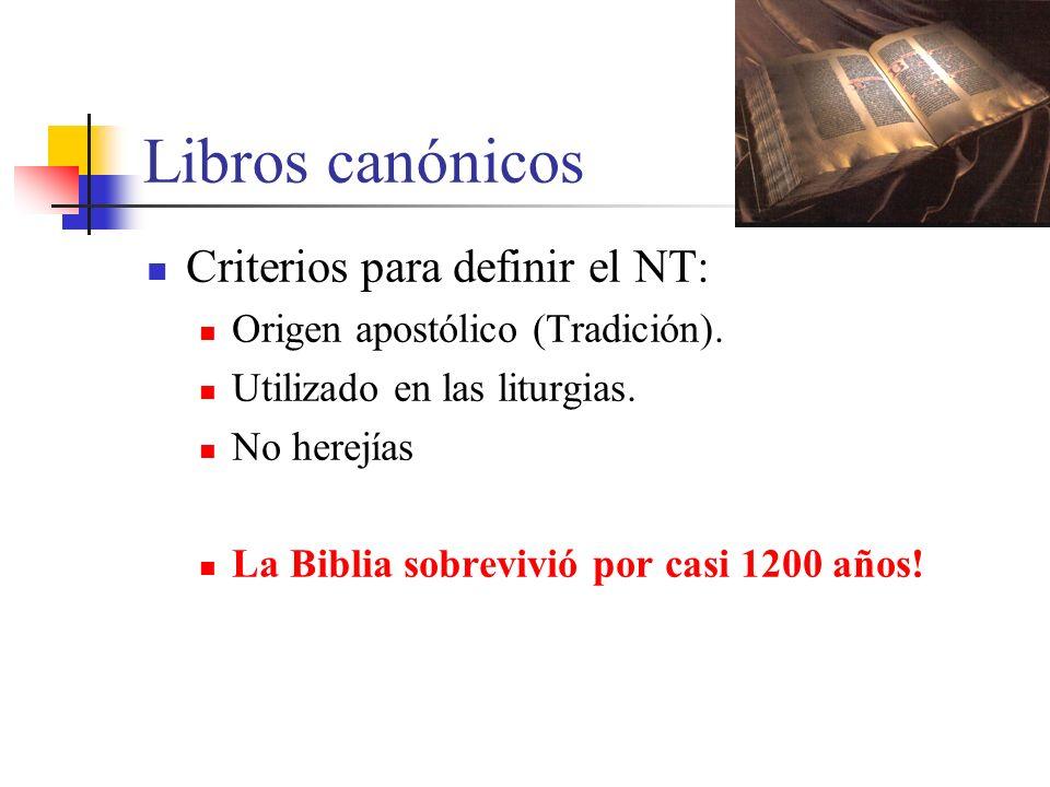 Libros canónicos Criterios para definir el NT: Origen apostólico (Tradición). Utilizado en las liturgias. No herejías La Biblia sobrevivió por casi 12