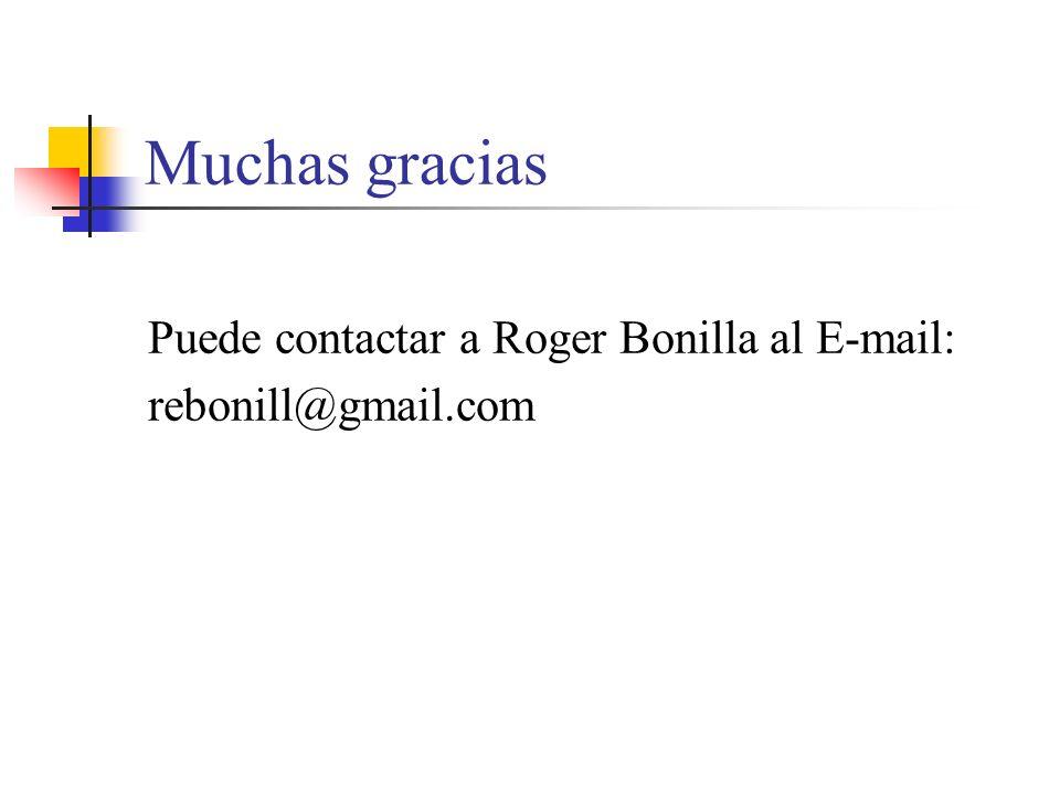 Muchas gracias Puede contactar a Roger Bonilla al E-mail: rebonill@gmail.com