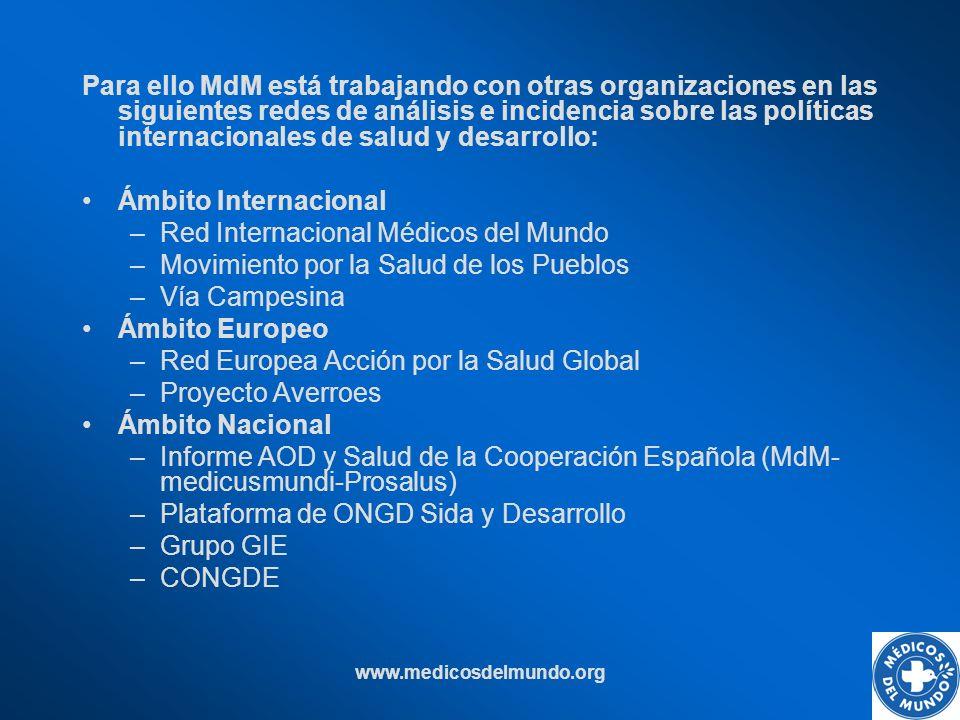 www.medicosdelmundo.org Para ello MdM está trabajando con otras organizaciones en las siguientes redes de análisis e incidencia sobre las políticas in