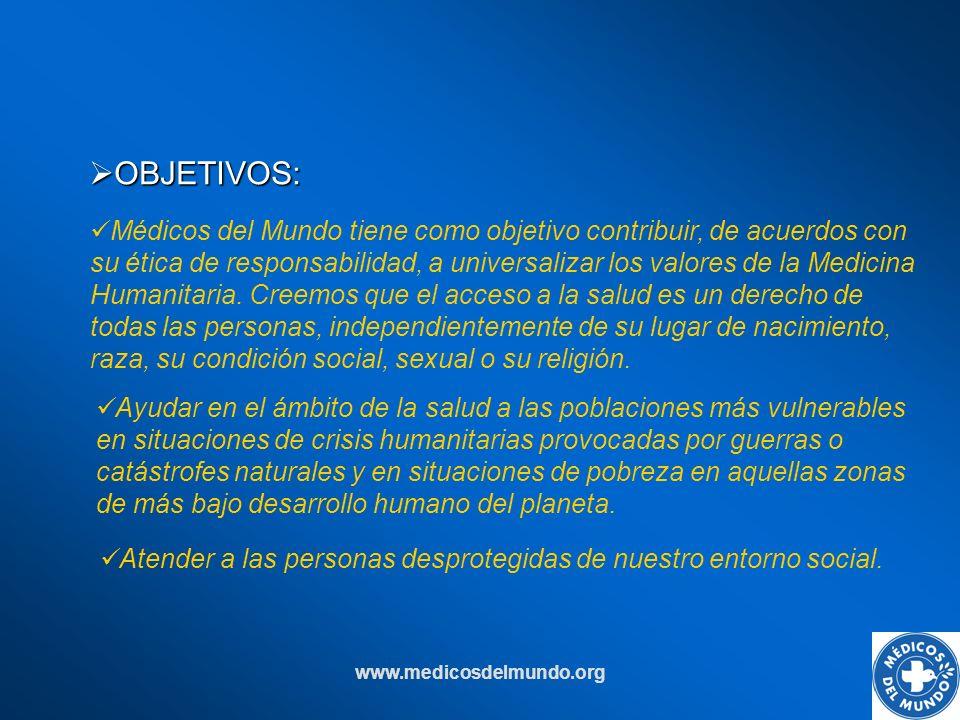 www.medicosdelmundo.org OBJETIVOS: OBJETIVOS: Ayudar en el ámbito de la salud a las poblaciones más vulnerables en situaciones de crisis humanitarias