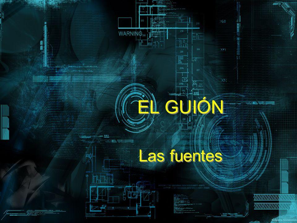 EL GUIÓN Las fuentes