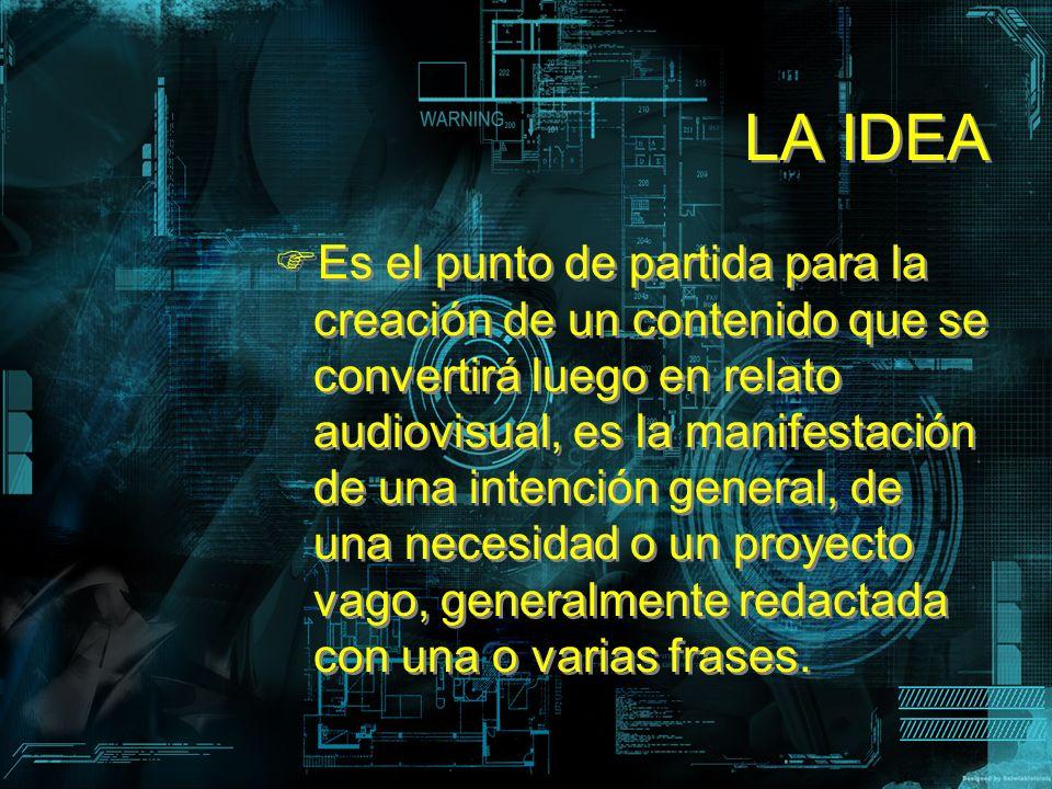 LA IDEA LA IDEA Es el punto de partida para la creación de un contenido que se convertirá luego en relato audiovisual, es la manifestación de una inte