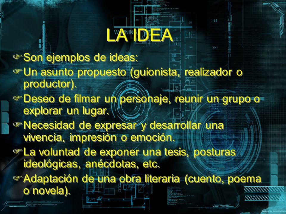 LA IDEA LA IDEA Son ejemplos de ideas: Un asunto propuesto (guionista, realizador o productor). Deseo de filmar un personaje, reunir un grupo o explor