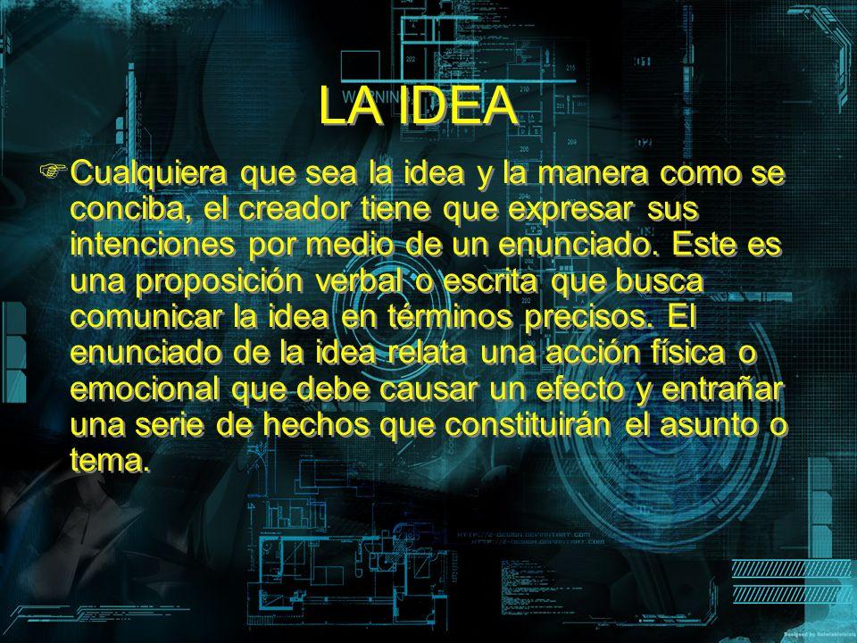 LA IDEA Cualquiera que sea la idea y la manera como se conciba, el creador tiene que expresar sus intenciones por medio de un enunciado. Este es una p