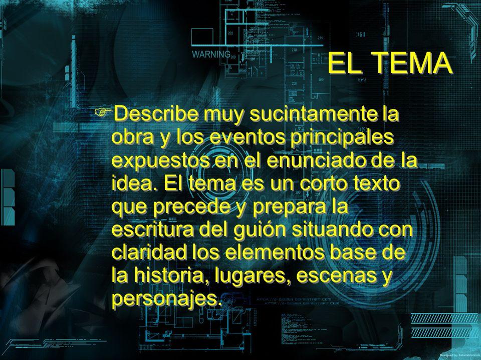 EL TEMA Describe muy sucintamente la obra y los eventos principales expuestos en el enunciado de la idea. El tema es un corto texto que precede y prep