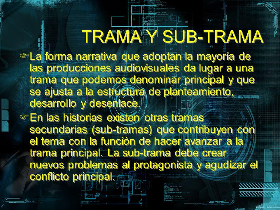 TRAMA Y SUB-TRAMA La forma narrativa que adoptan la mayoría de las producciones audiovisuales da lugar a una trama que podemos denominar principal y q